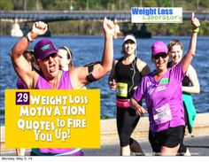 29 Weight Loss Motivation Quotes to Fire You Up! by Susan  Campbell via slideshare
