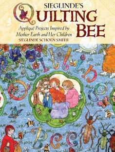 Mother Earth's Quilting Bee: Applique Projects Inspired by Mother Earth and Her Children: Amazon.co.uk: Sieglinde Schoen Smith: Books