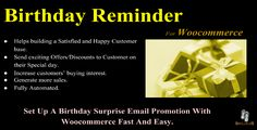 Birthday Reminder For Woocommerce . Woocommerce Birthday Reminder enables you as a store owner to wish your customers on their birthday and can configure the extension by setting a number of days prior to which automatic email with the special offer will be sent to