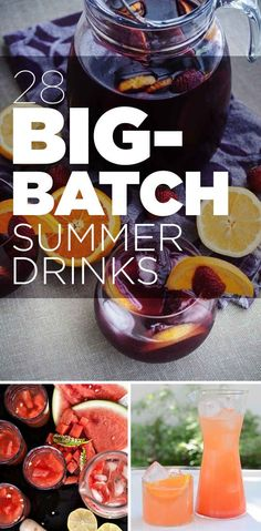 28 Big-Batch Summer Drinks That Know How To Get Down  Leave all that shakin' and stirrin' to the pros. Let's go find a container large enough to bathe a puppy in and fill it with booze and laugh and laugh and laugh.