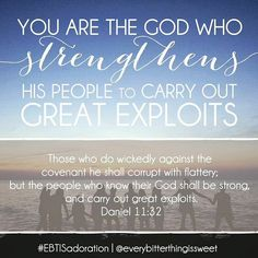 You are the God who strengthens His people to carry out great exploits. (Daniel 11:32)