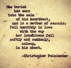 Quote: Christopher Poindexter / She buried her ears into the calm of his heartbeat . . .