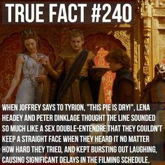 Funny fact, look at the GOT bloopers where Peter laughs when Jack saying 'Hurry up, this pie is dry'