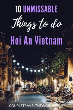 10 Unmissable Things to do in Hoi An Vietnam. For more information visit coupletraveltheworld.com