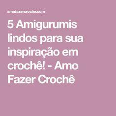 5 Amigurumis lindos para sua inspiração em crochê! - Amo Fazer Crochê