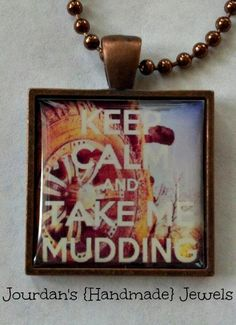 Keep Calm and Take Me Mudding - Mud Bogging - Dirty - Country - Truck - pendant tray necklace or keychain $10