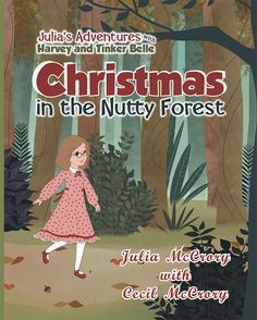 "Books | Christian Faith Publishing Author Cecil McCrory's newly released ""Julia's Adventures With Harvey and Tinker Belle Christmas in the Nutty Forest"" is a tale of a young girl's imagination at work."