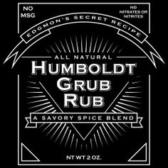 Humboldt Grub Rub.  This Edgmon family spice blend is a tantalizing seasoning for meats and more!