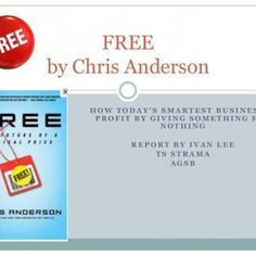 FREEby Chris Anderson HOW TODAY'S SMARTEST BUSINESSES PROFIT BY GIVING SOMETHING FOR NOTHING REPORT BY IVAN LEE TS STRAMA AGSB   Free Things to Think Abou. http://slidehot.com/resources/free-ver2.51481/