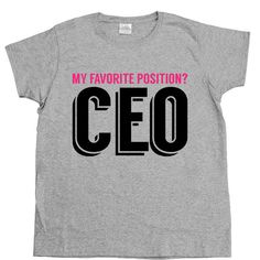 My Favorite Position Is CEO -- Women's T-Shirt