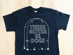 There Better Be Dogs Tombstone Tee Shirt by monstersoutside // $15