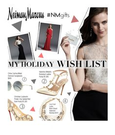 """""""The Holiday Wish List With Neiman Marcus: Contest Entry"""" by edenslove ❤ liked on Polyvore featuring Neiman Marcus, Carmen Marc Valvo, Valentino, Christian Louboutin, Chloé and Lulu Frost"""