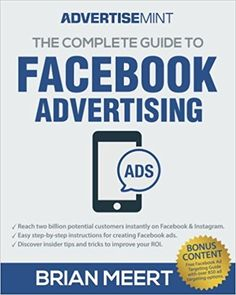 The Complete Guide to Facebook Advertising: Brian Meert, Anne Felicitas: 9780999308400: Amazon.com: Books