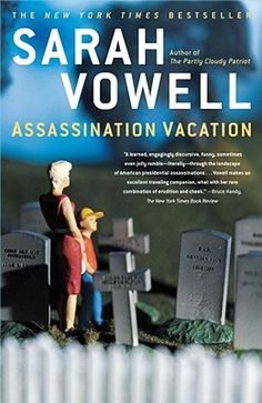 Sara loves anything by Sarah Vowell, including Assassination Vacation