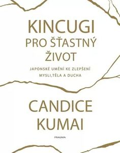 Kincugi pro šťastný život - Candice Kumai (2019, pevná vazba)