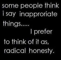 "How to Practice Radical Honesty. You have probably told many little lies and half-truths throughout your life. Radical honesty is the practice of minimizing the lies you tell. The ""radical honesty"" movement was founded by a. Great Quotes, Quotes To Live By, Me Quotes, Funny Quotes, Inspirational Quotes, Qoutes, Libra Quotes, Funny Humour, Sarcastic Quotes"