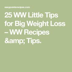 25 WW Little Tips for Big Weight Loss – WW Recipes & Tips.