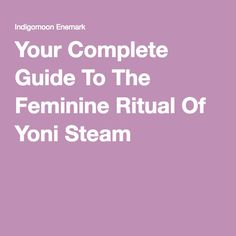Your Complete Guide To The Feminine Ritual Of Yoni Steam                                                                                                                                                                                 More