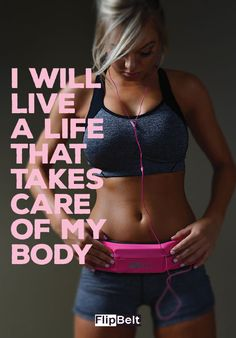 I will live a life that takes care of my body. #health #fitness #flipbelt