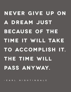 Motivational Monday: Never give up on a dream just because of the time it will take to accomplish it. The time will pass anyway. - Earl Nightingale #QOTD #NCHINC