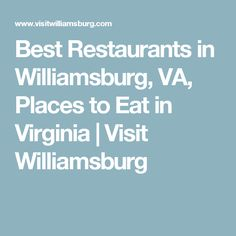 Best Restaurants in Williamsburg, VA, Places to Eat in Virginia Colonial Williamsburg Va, Williamsburg Virginia, Travel Info, Travel Usa, Travel Ideas, Travel Tips, Family Destinations, Family Vacations, Anniversary Dinner
