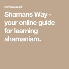 Shamans Way - your online guide for learning shamanism.