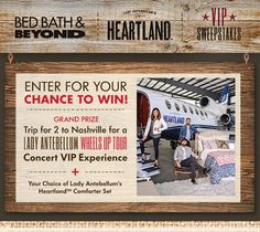 Enter for your chance to WIN a Grand Prize Trip for 2 to Nashville for a Lady Antebellum WHEELS UP Tour Concert VIP Experience and play the daily Instant Win Game! 50 US, D.C., Puerto Rico and Canada (void Quebec), 18+.  Ends 6/19/15. For details visit https://bedbathbeyondandladyaheartland.promo.eprize.com.
