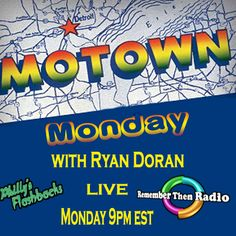 TONIGHT - MONDAY 9pm Eastern Motown Monday LIVE with DJ Ryan Doran Relive the Motown Era with Ryan every Monday at 9pm Join Ryan in the Chat Room Simulcast on Remember Then Radio and Philly's Flashbacks http://rememberthenradio.com and http://phillysflashbacks.com/ or just call it in - Dial 605-475-5303