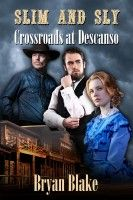 Slim and Sly, Crossroads at Descanso, an ebook by Bryan Blake at Smashwords https://www.smashwords.com/books/view/617818