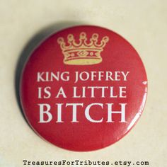 King Joffrey is a little bitch Pinback Button, Game of Thrones Pin, Joffrey Lannister Badge, House Lannister Accessory, King Pinback Button on Etsy, $1.70