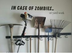In case of zombies... or yard work