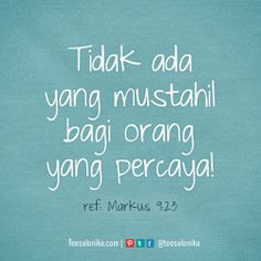 '...Tidak ada yang mustahil bagi orang yang percaya' ~ Ref: Markus 9:23 | #faith