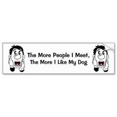 The More People I Meet,... Bumper Stickers