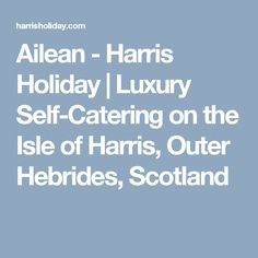Ailean - Harris Holiday | Luxury Self-Catering on the Isle of Harris, Outer Hebrides, Scotland