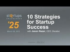 http://www.docstoc.com/youtube - Click to Download 25,000+ Business Forms & Templates!    Startups Uncensored #25 - 10 Strategies for Startup Success with Jason Nazar     Click Here to See the Video on Docstoc - http://www.docstoc.com/video/118889124/10-strategies-for-startup-success    Click Here To See More Startups Uncensored Videos - http://startu...