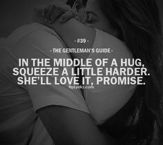 Rule #39: In the middle of a hug, squeeze a little harder. She'll love it, promise. #guide #gentleman