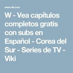 W - Vea capítulos completos gratis con subs en Español - Corea del Sur - Series de TV - Viki