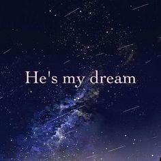 He's my dream. You are my dream Love Of My Life, Just Love, Love Him, Words Quotes, Me Quotes, Sayings, Quotes For Kids, Quotes To Live By, Le Pedi A Dios