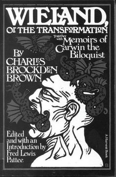 Wieland: Or, the Transformation, Together With Memoirs of Carwin, the Biloquist : A Fragment