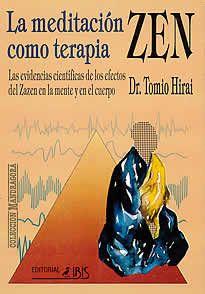 """La meditación Zen como terapia de Dr.Tomio Hirai editado por Ibis.""""El Zen, a pesar de que su método es diferente al psicoanálisis, puede afilar el enfoque, lanzar nueva luz sobre la naturaleza de la visión y elevar el sentido de lo que es ver, de lo que es ser creador, de lo que es superar las contaminaciones afectivas y las falsas intelectuaciones que son el resultado de la experiencia, basada en la separación sujeto-objeto."""" Erich Fromm"""