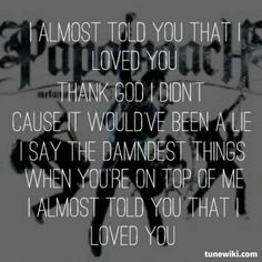 I Almost Told You That I Loved You- Papa Roach