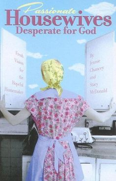 Passionate Housewives Desperate for God by Jennie Chancey, http://www.amazon.com/dp/1934554154/ref=cm_sw_r_pi_dp_V6G8qb1D8NJVV
