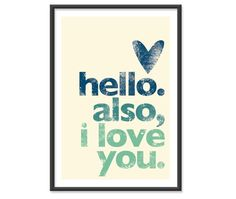 Hello Also I love you in Sea GreenBlue colors by theinksociety, $16.95
