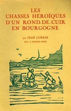 Lurkin. Les chasses héroïques d'un rond-de-cuir en Bourgogne. 1950