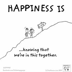 Happiness is knowing that we're in this together.