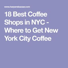 18 Best Coffee Shops in NYC - Where to Get New York City Coffee