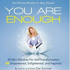 You Are Enough Thirty Mini Mantras for Self-Transformation Be Empowered, Enlightened, and Inspired by Zoe Summer and Publisher Balboa Press. Save up to by choosing the eTextbook option for ISBN: The print version of this textbook is ISBN: Self Empowerment, You Are Enough, The New School, Self Confidence, Inner Peace, Self Love, My Books, Stress, Author