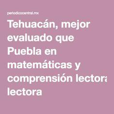 Tehuacán, mejor evaluado que Puebla en matemáticas y comprensión lectora