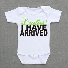 Ladies I have arrived Onesie Baby Bodysuit Romper Creeper or Shirt cute baby boy gift under 25 on Etsy