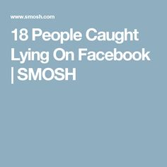 18 People Caught Lying On Facebook | SMOSH